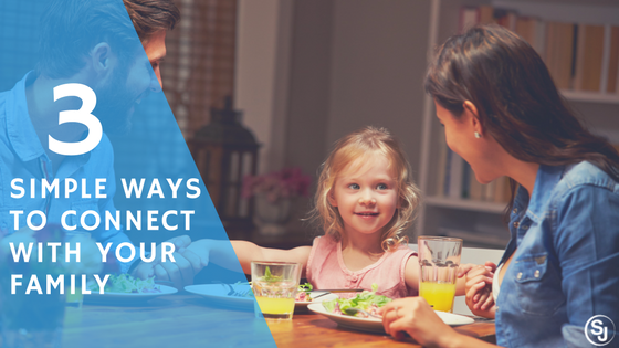 3 simple ways to connect with your family